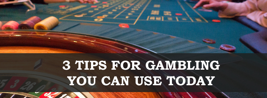 3 Tips For Gambling You Can Use Today