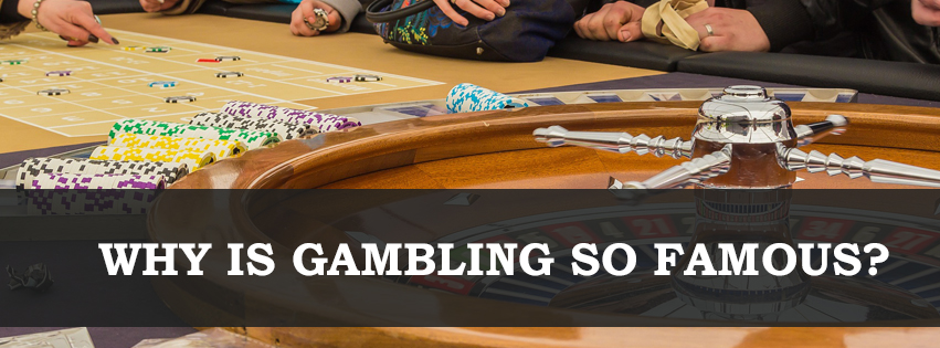 Why Is Gambling So Famous?